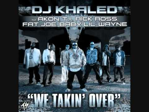 We Takin' Over-DJ Khaled feat. Akon, Baby, Lil Wayne, Rick Ross, Fat Joe, and T.I. [Explicit, HQ]
