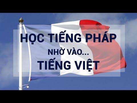 Học Tiếng Pháp nhờ vào ... Tiếng Việt