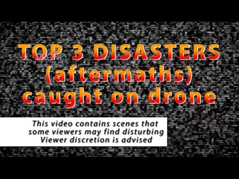 Top 3 Disaster Aftermaths Caught on Drone [Mini Documentary]