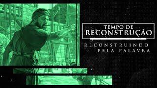 Tempo de Reconstrução: Reconstruindo pela Palavra - Pr. Francisco Chaves.