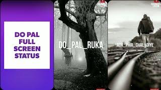 New Full screen whatsapp Status | Do Pal Ruka | Full screen sad status |sssuthar music