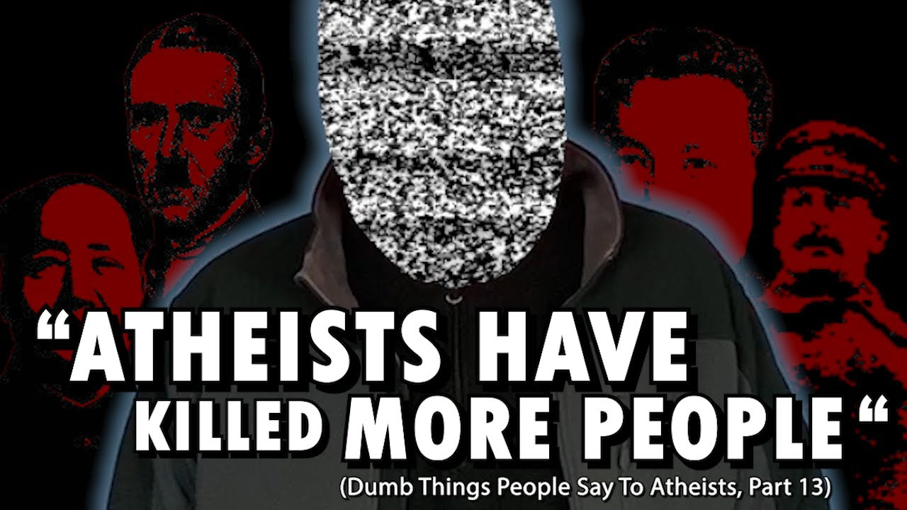 """Atheists Have Killed More People"" 