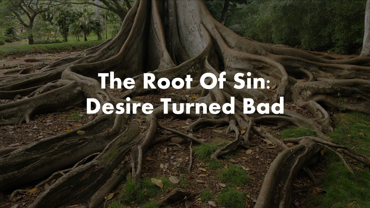 The Root of Sin: Desire Turned Bad