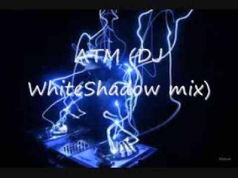 ATM (DJ WhiteShadow mix)