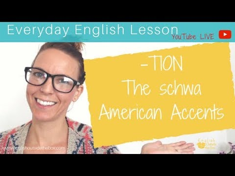 American English Pronunciation: -TION, The SCHWA, & Accents