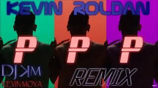 KEVIN ROLDAN ✘ PPP ✘ REMIX DJ KEVIN MOYA