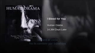 I bleed for you  Human Drama (subtitulado)