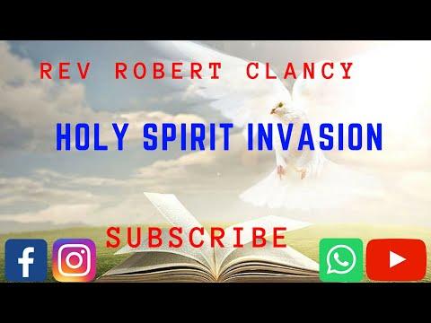 HOLY SPIRIT INVASION - PST ROBERT CLANCY
