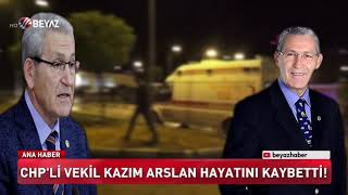 CHP'Lİ VEKİL KAZIM ARSLAN HAYATINI KAYBETTİ