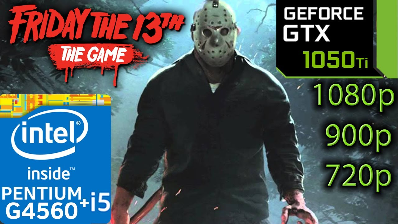 Friday the 13th: The Game - GTX 1050 ti - G4560 and i5 7400 - 1080p - 900p  - 720p