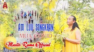 ÂM LƯU SONGKRAN MÙA COVID | Lời Chúc Phúc Lành Minh Sư Ruma Gửi Nhân Sinh Tết Songkran 2021