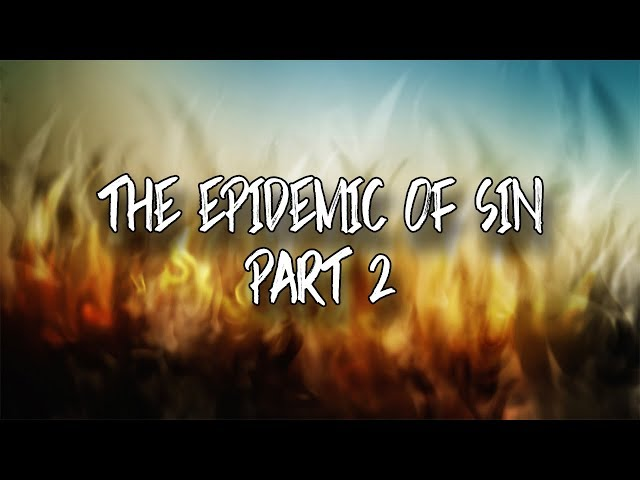 The Epidemic Of Sin (Part 2) | July 14, 2019