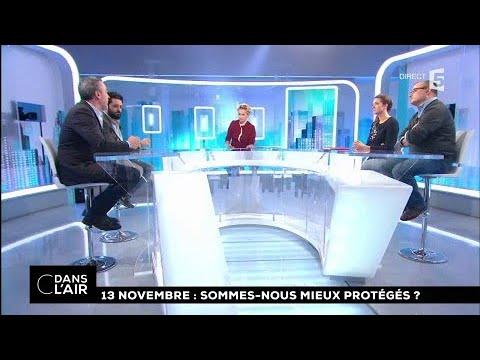 13-Novembre : sommes-nous mieux protégés ? #cdanslair 13.11.2017