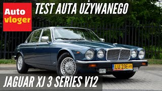 Jaguar XJ 3 Series V12 - test klasyka