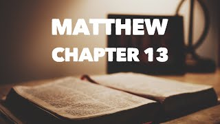 Matthew Chapter 13 - Reading through the Bible
