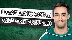 How much should you charge for a marketing funnel?