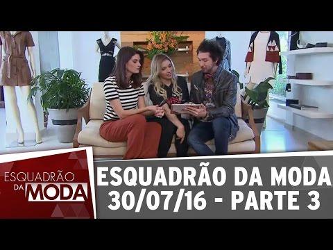 Esquadrão Da Moda (30/07/16) - Parte 3