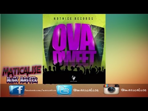 Ova Dweet Riddim Mix CLEAN {NotNice Records} [Dancehall] @Maticalise