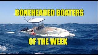 Boneheaded Boaters of the Week EP 16