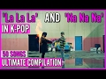 'LA LA LA' AND 'NA NA NA' IN KPOP | 50 SONGS
