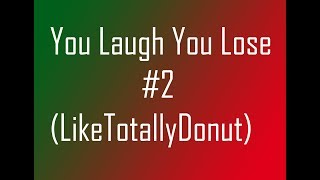 You Laugh You Lose #2 (LikeTotallyDonut)