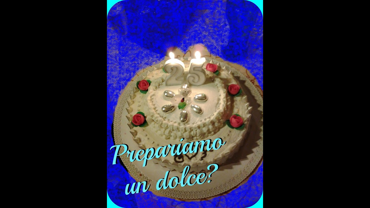 Super Prepariamo una torta? Per 25 anni di nozze! - YouTube SO04