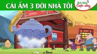 CÁI ẤM 3 ĐỜI NHÀ TÔI -  Phim hoạt hình - Truyện cổ tích - Hoạt hình hay - Quà tặng cuộc sống