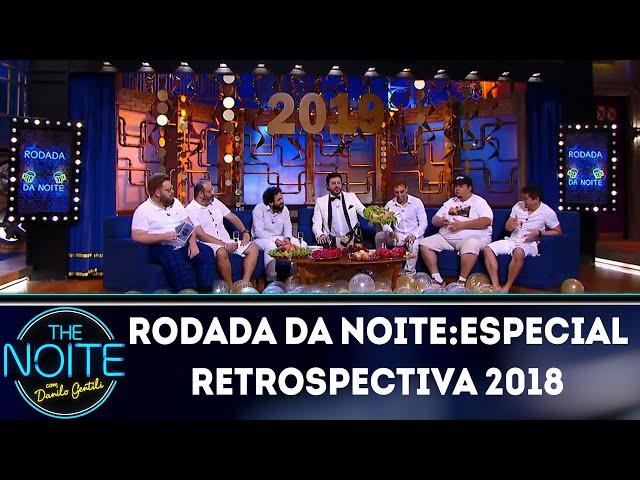 Rodada da noite:especial retrospectiva 2018 | The Noite (28/12/18)