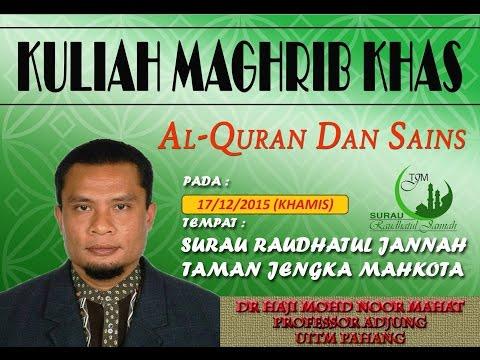 Kuliah Maghrib Khas Dr. Haji Mohd Noor Mahat | Al-Quran dan Sains | 17/12/2015 |