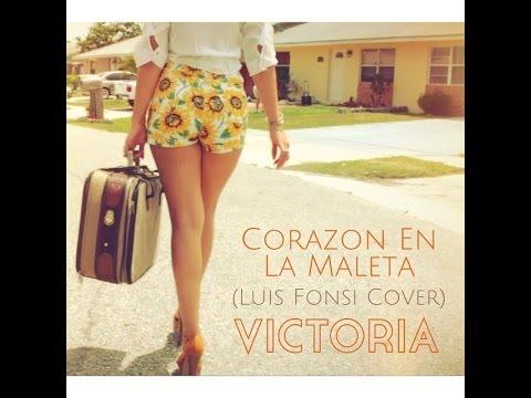 Corazon En La Maleta - VICTORIA (Luis Fonsi Cover)
