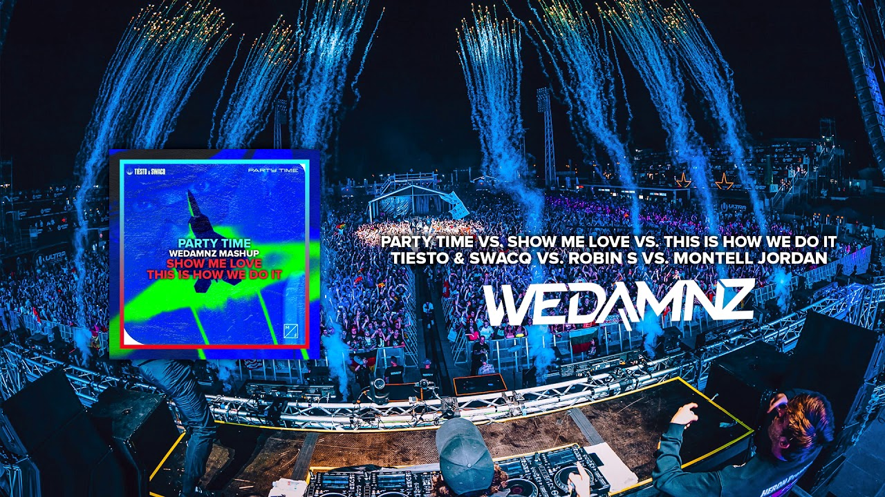 Tiësto & SWACQ - Party Time vs  Show Me Love vs  This Is How We Do It  (WeDamnz Mashup)