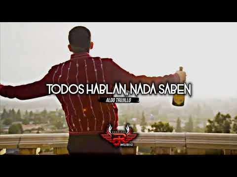 TODOS HABLAN , NADA SABEN / aldo trujillo ( corridos 2018)