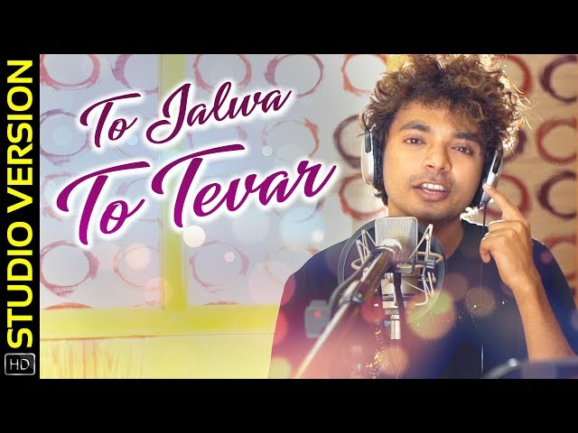 To Jalwa To Tevar   Odia Music Album   Studio Version   Mantu Chhuria   Abinash   Satyaranjan
