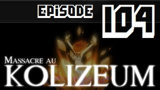 Massacre au Kolizeum - Episode 104