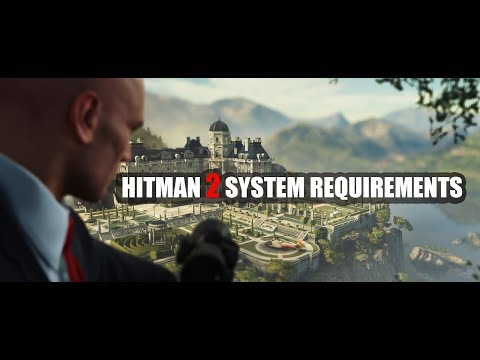 Hitman 2 System Requirements Specification Youtube