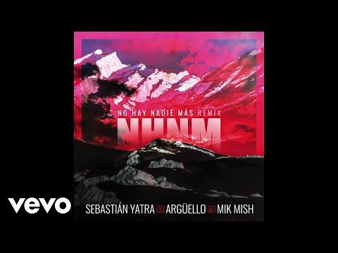 Sebastián Yatra, Argüello, Mik Mish – No Hay Nadie Más (Audio/Remix)
