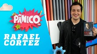 Rafael Cortez - Pânico - 10/08/18