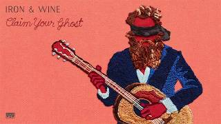 Iron & Wine - Claim Your Ghost