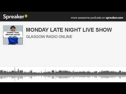 MONDAY LATE NIGHT LIVE SHOW (made with Spreaker)
