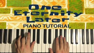 How To Play - One Eternity Later (PIANO TUTORIAL LESSON)