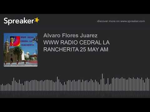 WWW RADIO CEDRAL LA RANCHERITA 25 MAY AM (part 6 of 8)