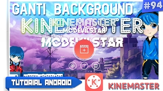 Cara Mengganti Tampilan / Gambar Background KineMaster ( No Root ) | Tutorial Android #94