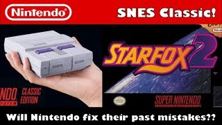 Why Nintendo Can't Mess Up the SNES Classic Edition! Plus; StarFox 2!!!