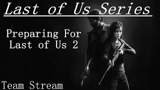 Last of Us - Episode 2 - Team Stream Series w/Tom - Get Ready for Last of Us 2 -  PS4 PRO