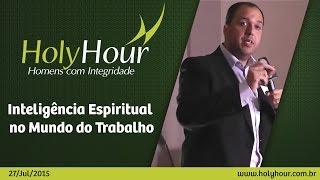 Inteligência Espiritual no Mundo do Trabalho |  27 Julho 2015 - Holy Hour