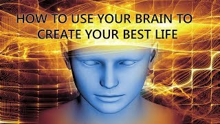 The Brain Unlocked How To Use Your Brain To Create Your Best Life