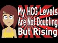 My HCG Levels Are Not Doubling But Rising