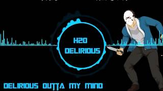 H2O Delirious----煩惱遠離我!! Delirious Outta My Mind!! 中文翻譯