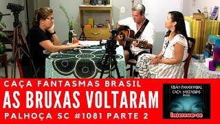 As Bruxas Voltaram - Caça Fantasmas Brasil #1081 Parte 2