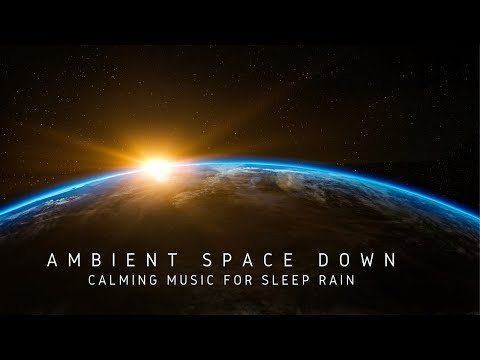AMBIENT SPACE DOWN | CALMING MUSIC FOR SLEEP RAIN